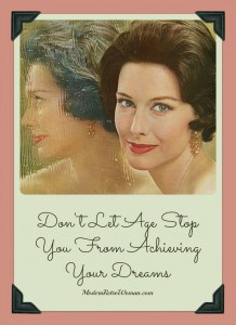 Don't Let Age Stop You From Achieving Your Dreams ModernRetroWoman.com