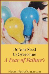 Do You Need to Overcome A Fear of Failure ModernRetroWoman.com Blog Image