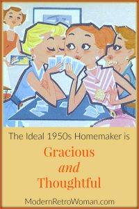 Ideal 1950s Homemaker is Gracious and Thoughtful ModernRetroWoman.com